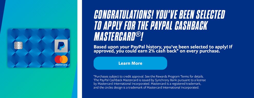 Congratulations! You've been selected to apply for the PayPal CashBack Mastercard®!  Learn More.