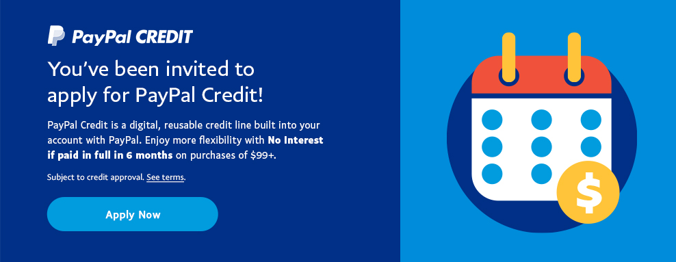 You've been invited to apply for PayPal Credit. Enjoy more flexibility with No Interest if paid in full in 6 months on purchases of $99+.  Subject to credit approval.  See terms.