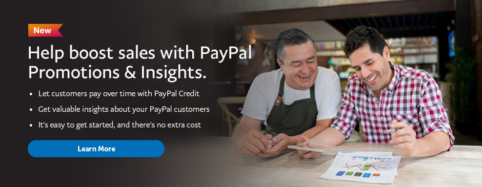 New: Help boost sales with PayPal Promotions & Insights. Let customers pay over time with PayPal Credit. Get valuable insights about your PayPal customers. It's easy to get started, and there's no extra cost. Learn More